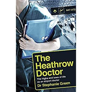 The Heathrow Doctor: The Highs and Lows of Life as a Doctor at Heathrow Airport Paperback – 13 Jun. 2019