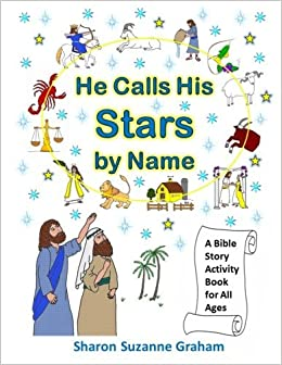 He Calls His Stars by Name: A Bible Story Activity Book for All Ages (Gospel in the Stars) (Volume 2) by Sharon Suzanne Graham (2016-06-24)