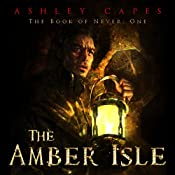 The Amber Isle: Book of Never: 1 | Ashley Capes