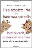 Best Friends, Occasional Enemies, Lisa Scottoline and Francesca Serritella, 0312651635