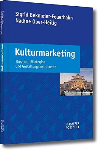 Kulturmarketing: Theorien, Strategien und Gestaltungsinstrumente