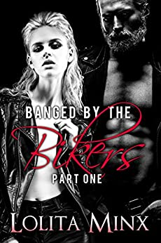 Banged by the Bikers - Part 1: An explicit biker / motorcycle club group menage by [Minx, Lolita]