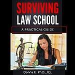 Surviving Law School: A Practical Guide | Donna K.