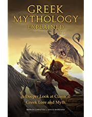 Greek Mythology Explained: (For Fans of Stories of Greek Mythology and The Encyclopedia of Fantasy)