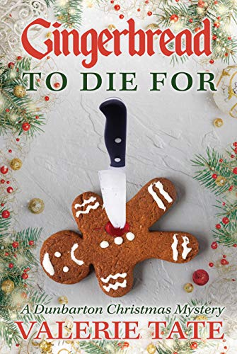 Gingerbread to Die For (The Dunbarton Christmas Mysteries Book 2) by [Tate, Valerie]