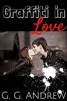 Graffiti in Love (Love and Lawbreakers Book 1) by [Andrew, G.G.]