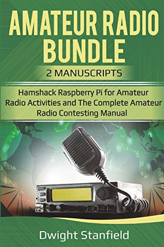 The Amateur Radio Bunble Hamshack Raspberry Pi for Amateur Radio Activities and The Complete Amateur Radio Contesting Manaul [Standfield, Dwight] (Tapa Blanda)