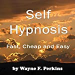 Self-Hypnosis: Fast, Cheap, and Easy | Wayne Perkins