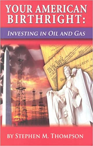 YOUR AMERICAN BIRTHRIGHT: Investing in Oil and Gas