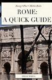 Rome: a Quick Guide, Gregg Mojica, 1481840924
