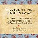 Signing Their Rights Away: The Fame and Misfortune of the Men Who Signed the United States Constitution Audiobook by Denise Kiernan, Joseph D'Agnese Narrated by Susan Larkin
