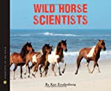 Wild Horse Scientists, Kay Frydenborg, 0547518315