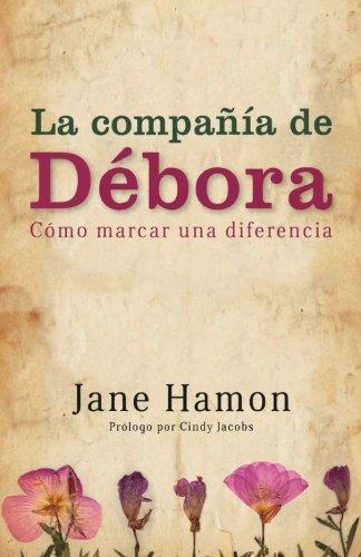 La Compañia de Debora: Como Marcar Una Diferencia (Spanish Edition) [Jane Hamon] (Tapa Blanda)