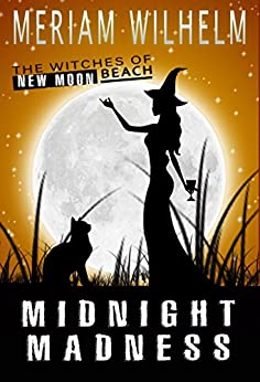 Midnight Madness (The Witches of New Moon Beach Book 3) by [Wilhelm, Meriam]