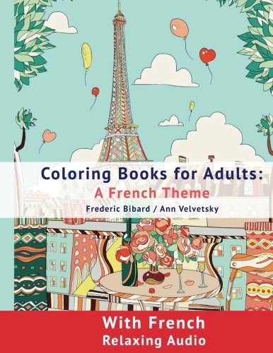 Coloring Book for Adults: A French Theme: Coloring Books for Adults with French Relaxing audio (Colouring Books for Adult with audio) (Volume 1)