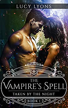 The Vampire's Spell: Taken by The Night (Book 1) by [Lyons, Lucy]