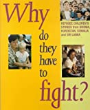 img - for Why Do They Have to Fight?: Refugee Children's Stories from Bosnia, Kurdistan, Somalia and Sri Lanka by Jill Rutter (1998-12-31) book / textbook / text book