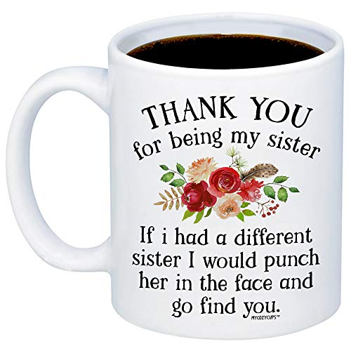 MyCozyCups Funny Gifts For Sister - If I Had A Different Sister I Would Punch Her In The Face And Go Find You Coffee Mug - Sarcastic 11oz Cup For Your Best Friend, Sister, Sibling, Birthday, Christmas