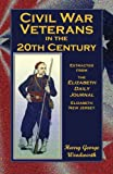 Civil War Veterans in the 20th Century, Harry George Woodworth, 0788418947