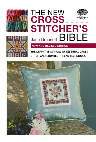 The New Cross Stitcher's Bible: The Definitive Manual of Essential Cross Stitch and Counted Thread (Counted Cross Stitch Book)