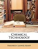 Chemical Technology, Friedrich Ludwig Knapp, 1147463425