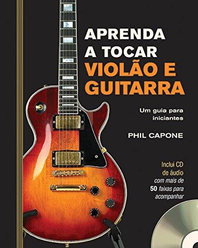Aprenda a Tocar Violão e Guitarra. Um Guia Para Iniciantes (+ Áudio CD)