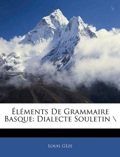 Éléments De Grammaire Basque: Dialecte Souletin \ (French Edition)