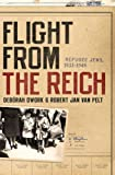 Flight from the Reich, Debórah Dwork and Robert Jan Van Pelt, 0393062295