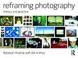 Reframing Photography 1st Edition