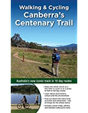 Walking & Cycling Canberra's Centenary Trail: Australia's new iconic track in 16 day routes