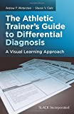 The Athletic Trainer's Guide to Differential Diagnosis : A Visual Learning Approach, Winterstein, Andrew P. and Clark, Sharon V., 1617110531