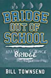 Bridge Out of School, Bill Townsend, 1587761556
