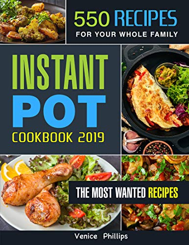 Instant Pot Cookbook 2019: 550 Quick and Delicious Instant Pot Recipes for Your Whole Family, Multi-function Power Pressure Cooker Cookbook for Everyday Cooking by Venice Phillips