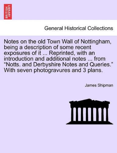 Download Notes on the old Town Wall of Nottingham, being a description of some recent exposures of it ... Reprinted, with an introduction and additional notes ... With seven photogravures and 3 plans. ebook