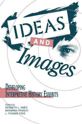 Ideas and Images: Developing Interpretive History Exhibits (American Association for State and Local History) (Genealogy Images History)