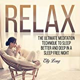 Relax: The Ultimate Meditation Techniques to Sleep Better and Deep in a Stress Free Night