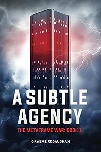A Subtle Agency: The Metaframe War: Book 1 by Graeme Rodaughan ebook deal