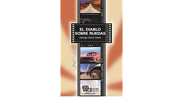 Diablo sobre ruedas, El (Duel). Steven Spielberg (1972) (Guías para ver y analizar nº 51) (Spanish Edition) - Kindle edition by Santiago García Ochoa.