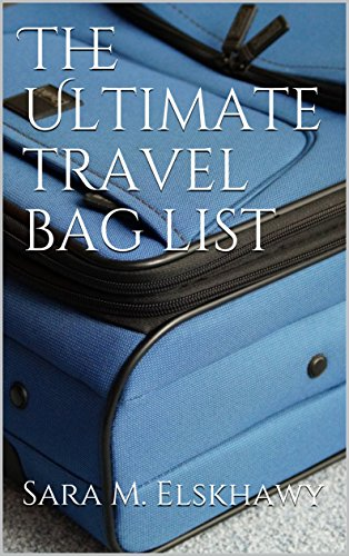 The Ultimate travel bag list by [ Elskhawy, Sara M.]
