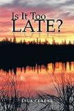 Is It Too Late?, Lyla Clarke, 1466935782