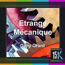 Étrange mécanique | Livre audio Auteur(s) : Dany Grard Narrateur(s) : Jean-Luc Bansard