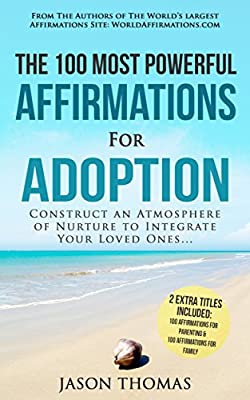 Affirmation | The 100 Most Powerful Affirmations for Adoption | 2 Amazing Affirmative Bonus Books Included for Parenting & Family: Construct an Atmosphere of Nurture To Integrate Your Loved Ones