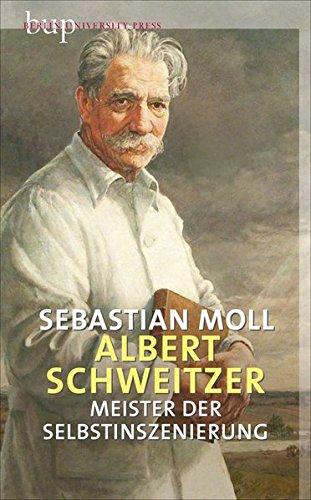 Albert Schweitzer: Meister der Selbstinszenierung