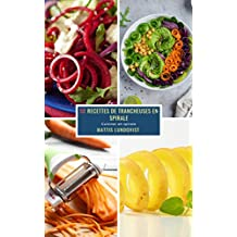 50 Recettes de Trancheuses en Spirale: Cuisiner en spirale (French Edition)
