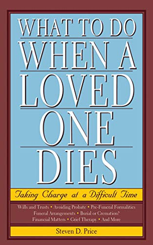 What to Do When a Loved One Dies: Taking Charge at a Difficult Time