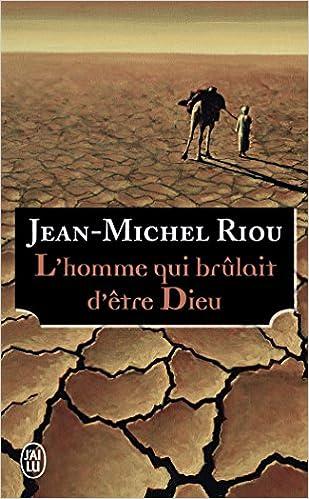 L'homme qui brûlait d'être Dieu de Jean-Michel Riou 2017