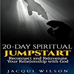 20-Day Spiritual Jumpstart: Reconnect and Rejuvenate Your Relationship with God | Jacqui Wilson