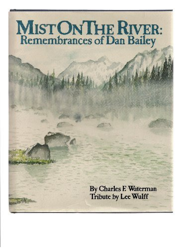 Mist on the River: Remembrances of Dan Bailey