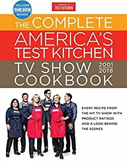 Book Cover: The Complete America's Test Kitchen TV Show Cookbook 2001-2018: Every Recipe From The Hit TV Show With Product Ratings and a Look Behind the Scenes
