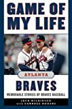 Game of My Life Atlanta Braves, Jack Wilkinson, 1613213328